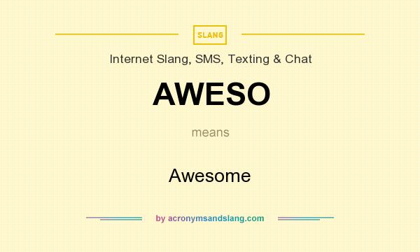 What does AWESO mean? It stands for Awesome