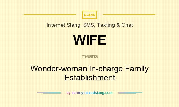 What does WIFE mean? It stands for Wonder-woman In-charge Family Establishment