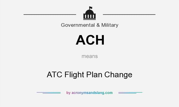 What does ACH mean? It stands for ATC Flight Plan Change