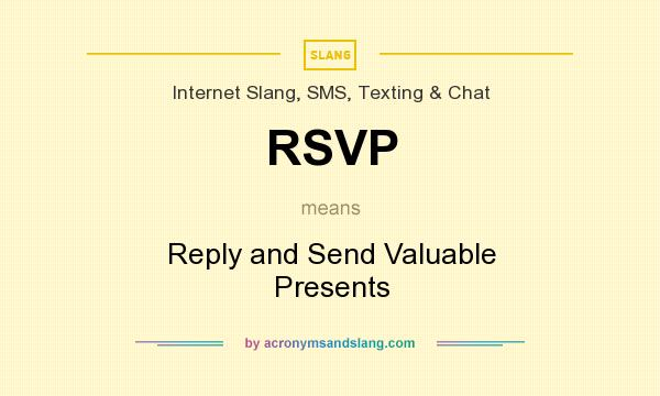What does RSVP mean? It stands for Reply and Send Valuable Presents