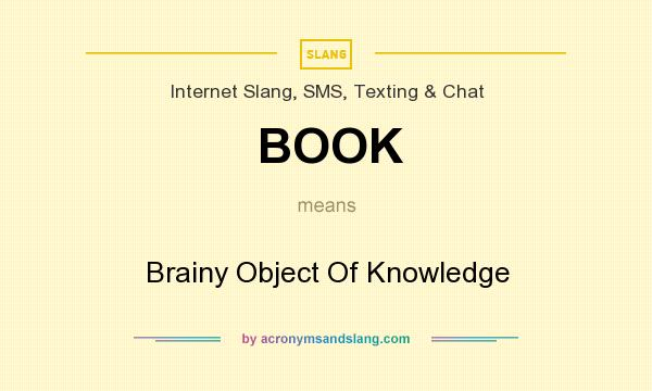 What does BOOK mean? It stands for Brainy Object Of Knowledge