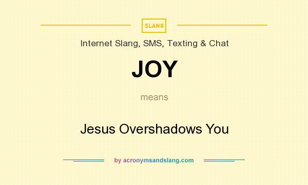 What does JOY mean? It stands for Jesus Overshadows You