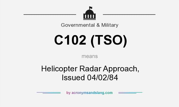 What does C102 (TSO) mean? It stands for Helicopter Radar Approach, Issued 04/02/84