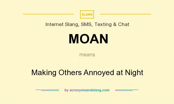 What does MOAN mean? It stands for Making Others Annoyed at Night