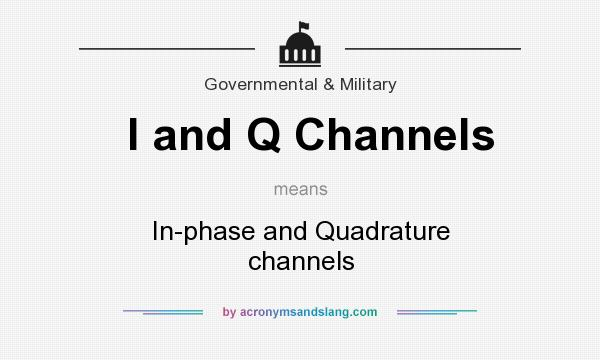 What does I and Q Channels mean? It stands for In-phase and Quadrature channels