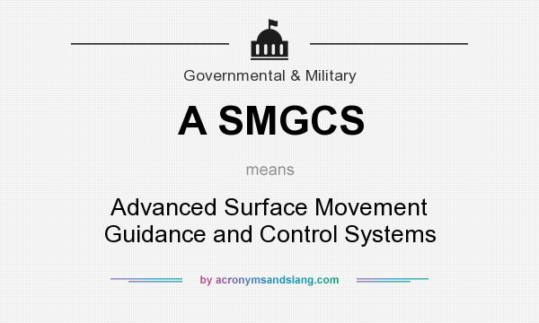What does A SMGCS mean? It stands for Advanced Surface Movement Guidance and Control Systems