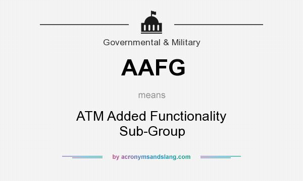 What does AAFG mean? It stands for ATM Added Functionality Sub-Group