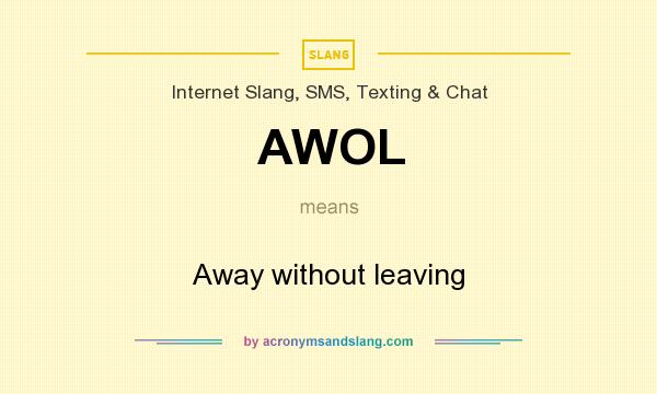 What does AWOL mean? It stands for Away without leaving