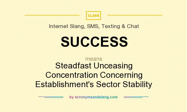 What does SUCCESS mean? It stands for Steadfast Unceasing Concentration Concerning Establishment`s Sector Stability