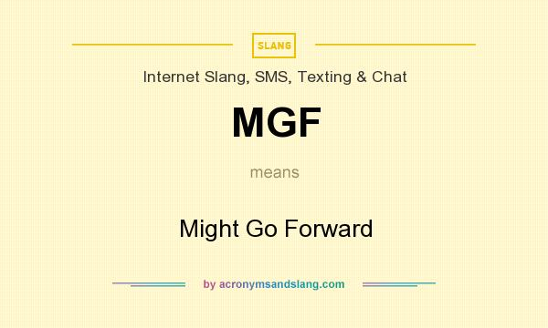 What does MGF mean? It stands for Might Go Forward
