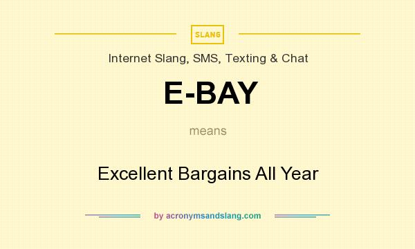 What does E-BAY mean? It stands for Excellent Bargains All Year