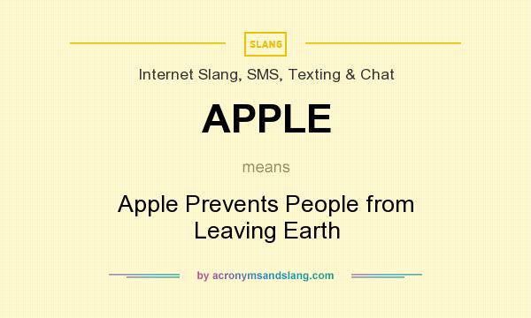 What does APPLE mean? It stands for Apple Prevents People from Leaving Earth
