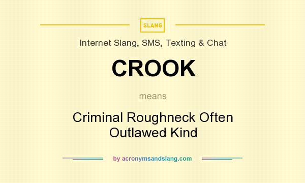 What does CROOK mean? It stands for Criminal Roughneck Often Outlawed Kind