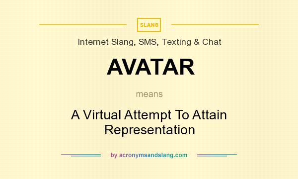 What does AVATAR mean? It stands for A Virtual Attempt To Attain Representation