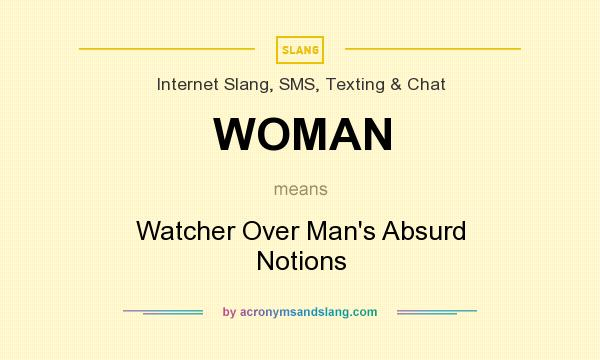 What does WOMAN mean? It stands for Watcher Over Man`s Absurd Notions