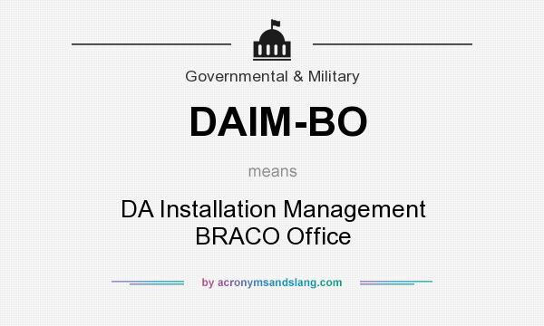 What does DAIM-BO mean? It stands for DA Installation Management BRACO Office