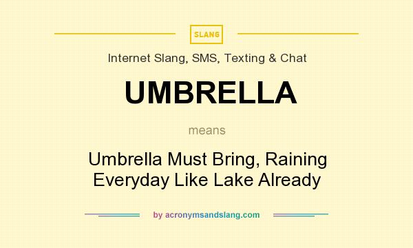 What does UMBRELLA mean? It stands for Umbrella Must Bring, Raining Everyday Like Lake Already