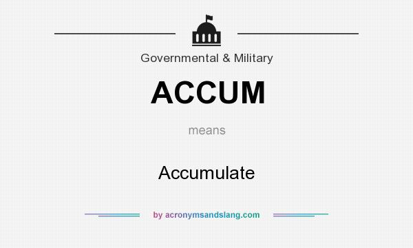 What does ACCUM mean? It stands for Accumulate