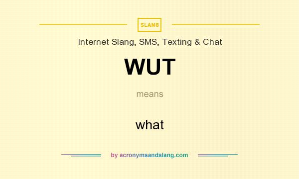 What does WUT mean? It stands for what