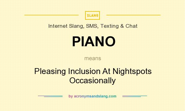 What does PIANO mean? It stands for Pleasing Inclusion At Nightspots Occasionally