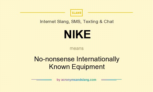 What does NIKE mean? It stands for No-nonsense Internationally Known Equipment