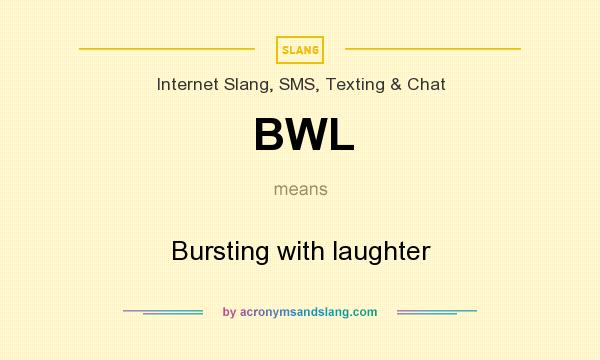 What does BWL mean? It stands for Bursting with laughter