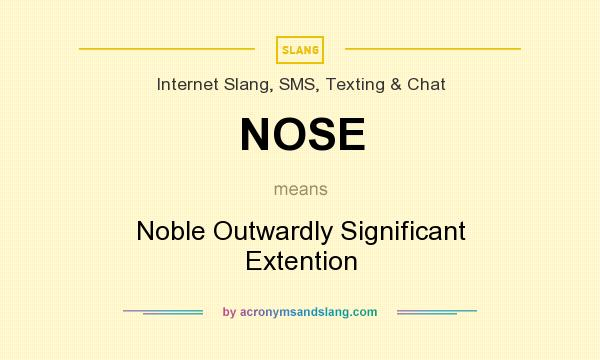 What does NOSE mean? It stands for Noble Outwardly Significant Extention
