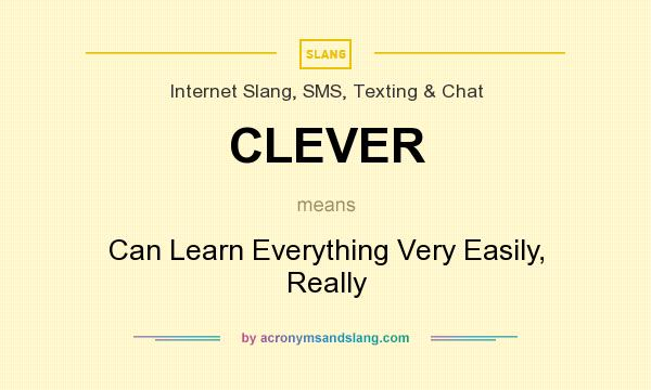 What does CLEVER mean? It stands for Can Learn Everything Very Easily, Really