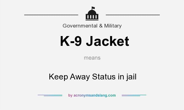 What does K-9 Jacket mean? It stands for Keep Away Status in jail