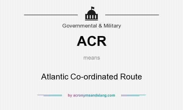 What does ACR mean? It stands for Atlantic Co-ordinated Route