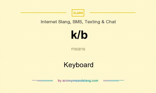 What does k/b mean? It stands for Keyboard
