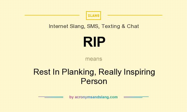 What does RIP mean? It stands for Rest In Planking, Really Inspiring Person