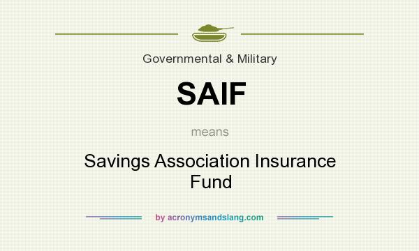 What does SAIF mean? It stands for Savings Association Insurance Fund