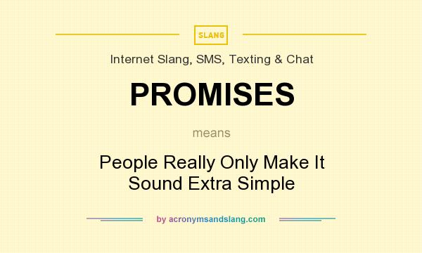 What does PROMISES mean? It stands for People Really Only Make It Sound Extra Simple