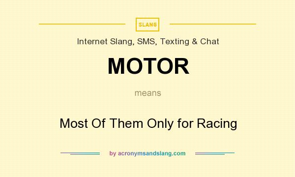 What does MOTOR mean? It stands for Most Of Them Only for Racing
