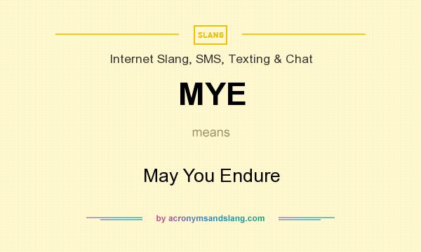 What does MYE mean? It stands for May You Endure