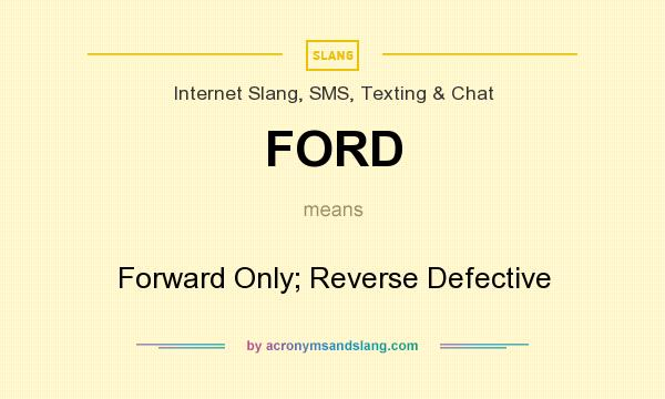 What does FORD mean? It stands for Forward Only; Reverse Defective