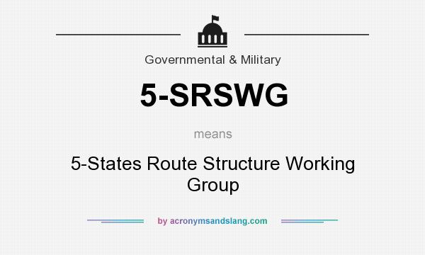 What does 5-SRSWG mean? It stands for 5-States Route Structure Working Group