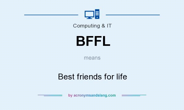 What does BFFL mean? It stands for Best friends for life