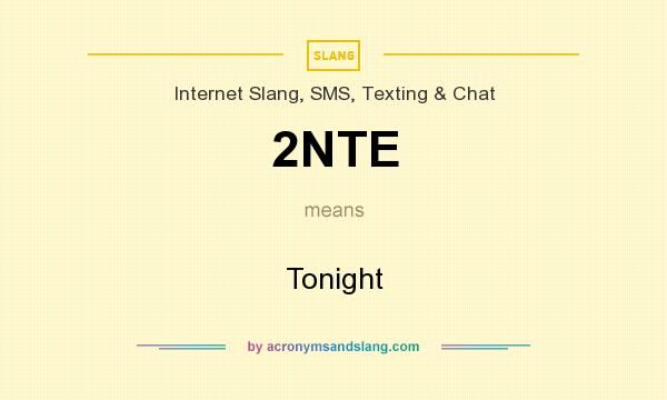 What does 2NTE mean? It stands for Tonight