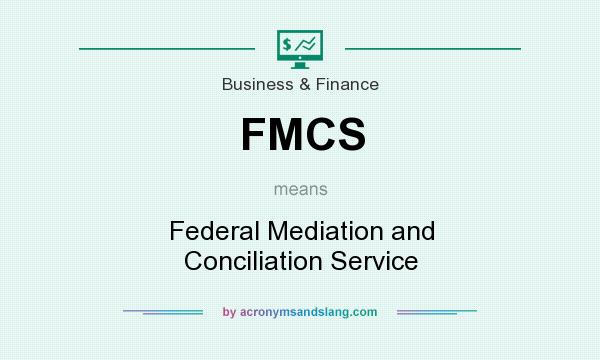 What does FMCS mean? It stands for Federal Mediation and Conciliation Service