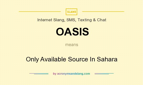 What does OASIS mean? It stands for Only Available Source In Sahara