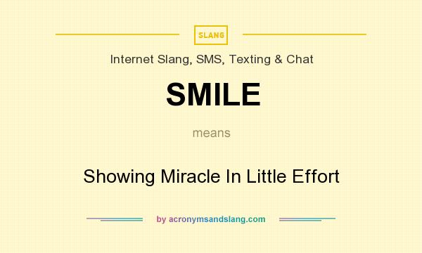 What does SMILE mean? It stands for Showing Miracle In Little Effort