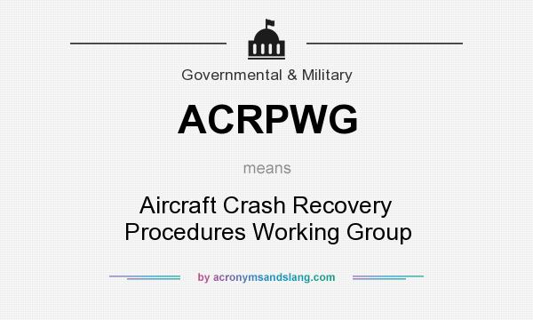 What does ACRPWG mean? It stands for Aircraft Crash Recovery Procedures Working Group
