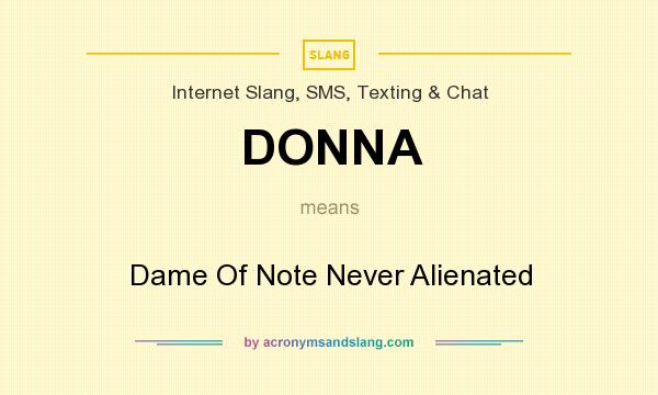 What does DONNA mean? It stands for Dame Of Note Never Alienated