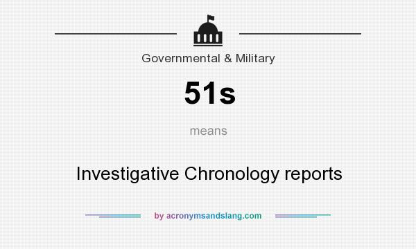 What does 51s mean? It stands for Investigative Chronology reports