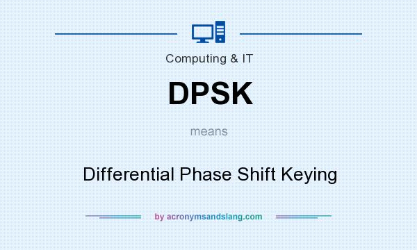 What does DPSK mean? It stands for Differential Phase Shift Keying