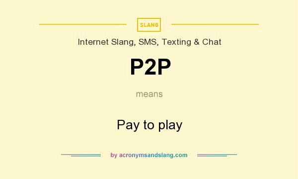 What does P2P mean? It stands for Pay to play