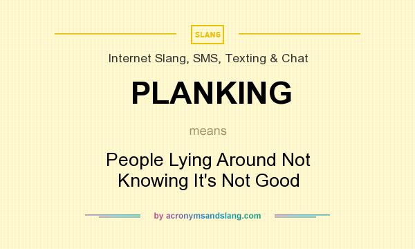 What does PLANKING mean? It stands for People Lying Around Not Knowing It`s Not Good