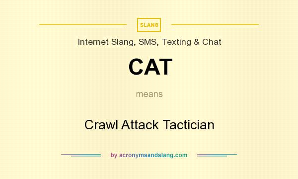 What does CAT mean? It stands for Crawl Attack Tactician
